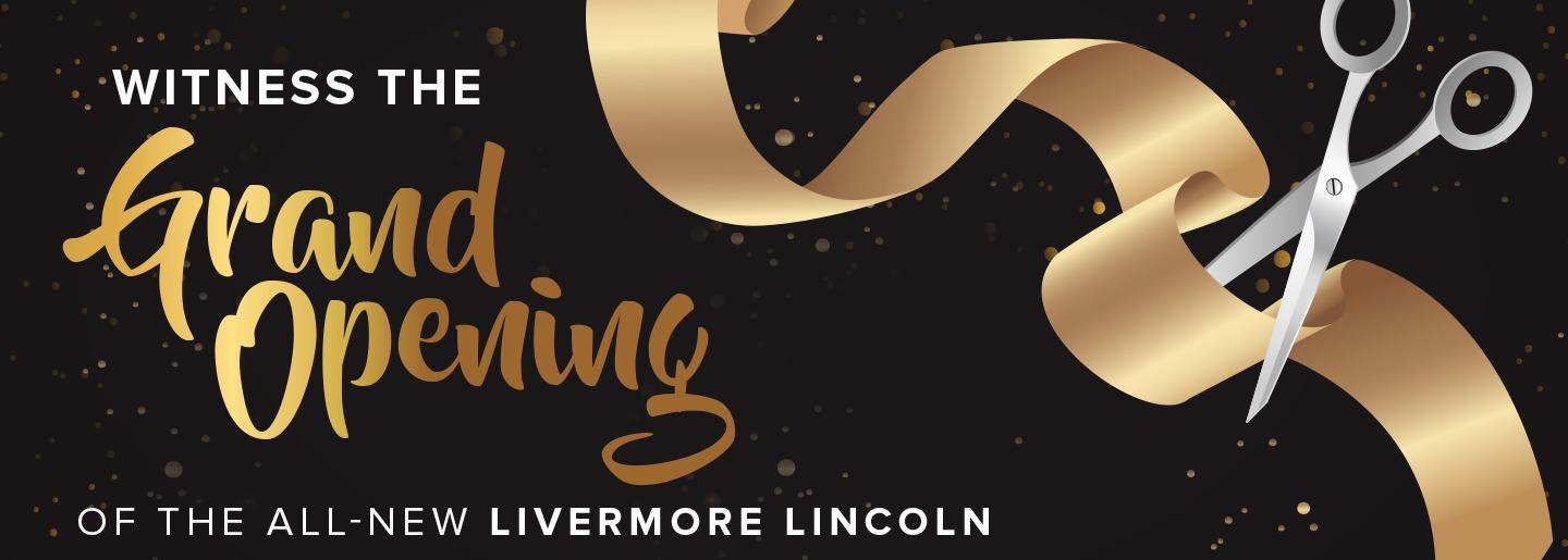 Witness The Grand Opening - Of The All-New Livermore Lincoln