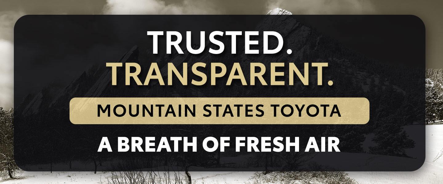 Trusted. Transparent. Mountain States Toyota A Breath of Fresh Air