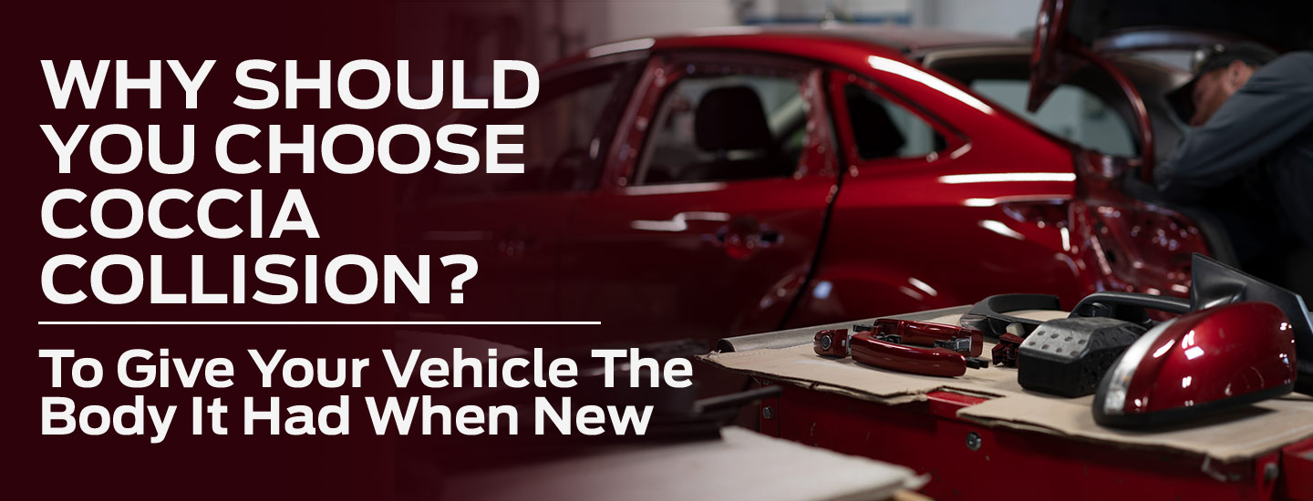 Why should you cbhoose Coccia Collision? To give your vehicle the body it had when new.