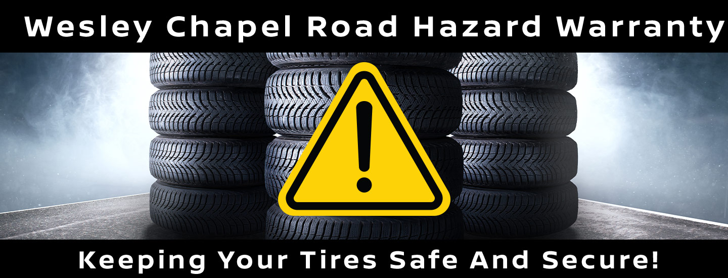 Wesley Chapel Road Hazard Warranty | Keep Your Tires Safe and Secure!
