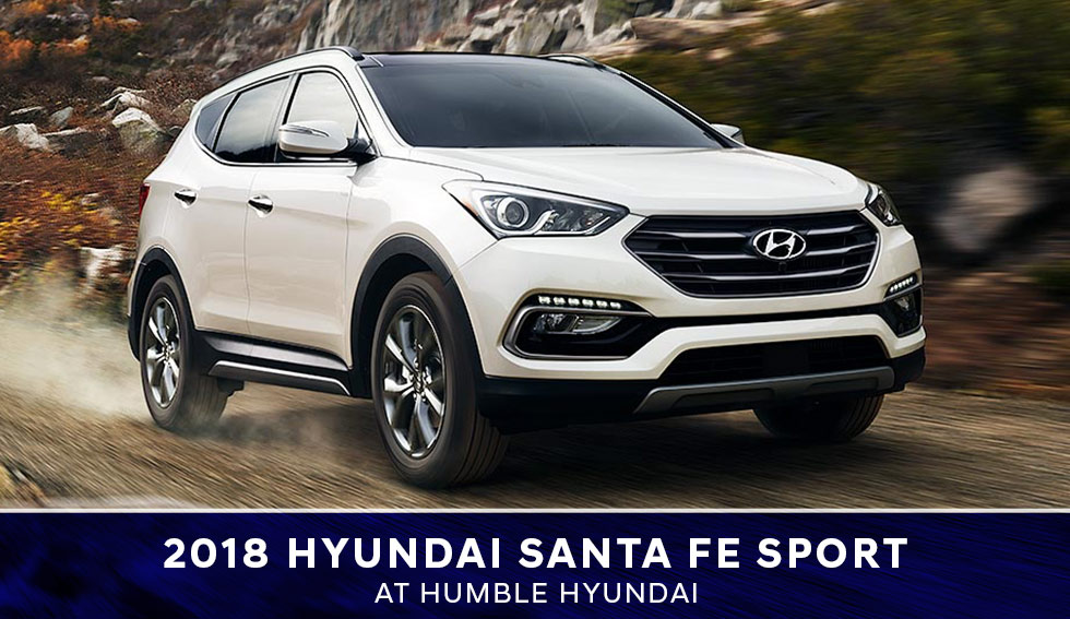 The 2018 Hyundai Santa Fe Sport is available at Humble Hyundai dealer near Houston TX