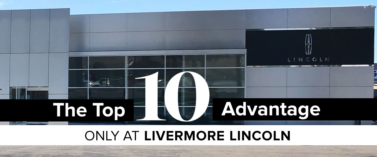 The Top 10 Advantage Only At Livermore Lincoln