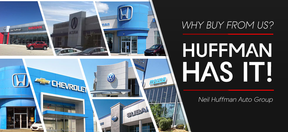 Why buy from the Neil Huffman Auto Group in Louisville, KY? Huffman Has It!