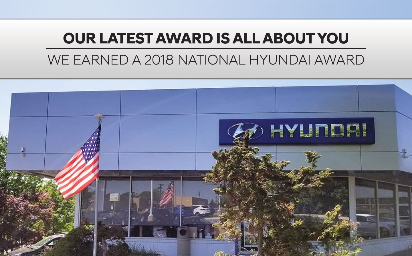 We Earned A 2018 National Hyundai Award