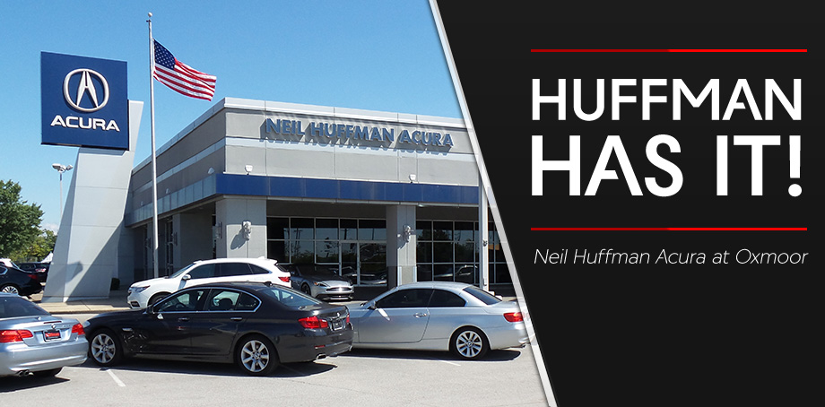 Why buy from Neil Huffman Acura at Oxmoor in Louisville, KY. Huffman has it!