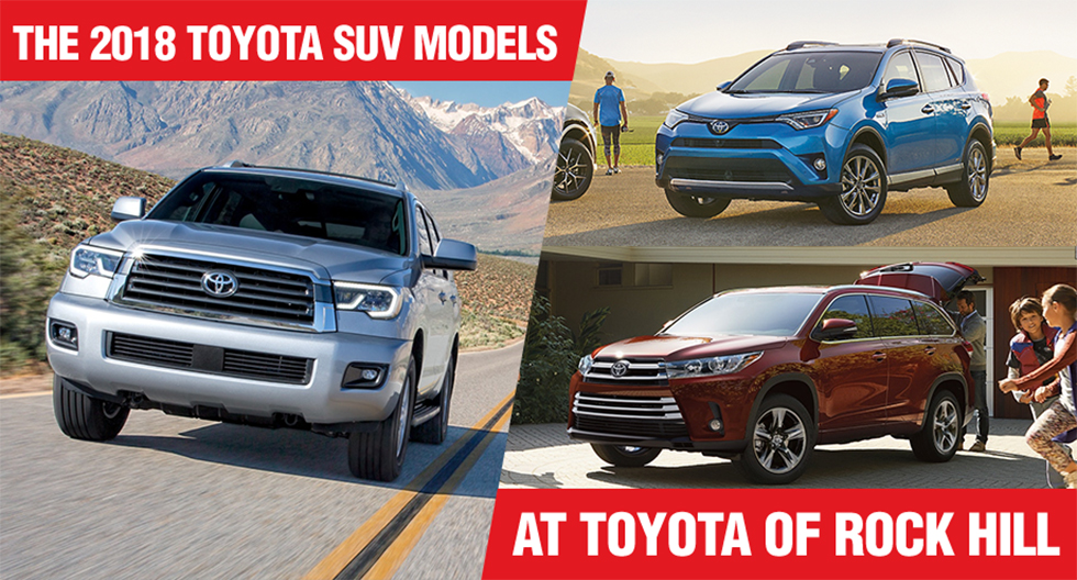 The 2018 Toyota RAV4, Toyota Highlander and Toyota Sequoia are available at Toyota of Rock Hill in Rock Hill, SC
