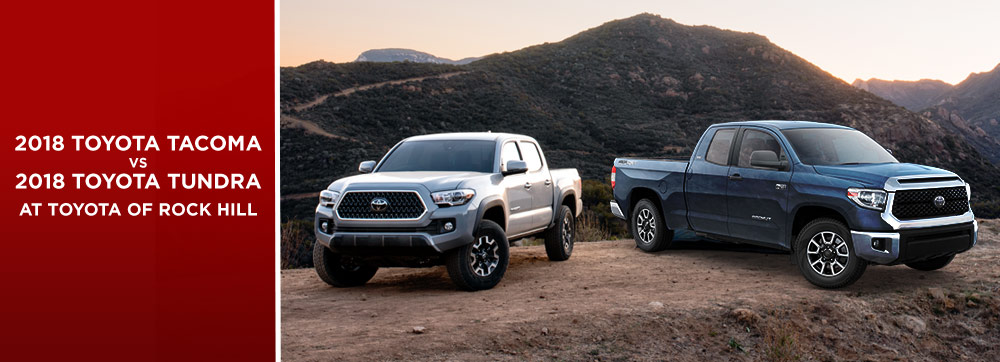 The 2018 Toyota Tacoma Vs 2018 Toyota Tundra is available at Toyota of Rock Hill in Rock Hill, SC