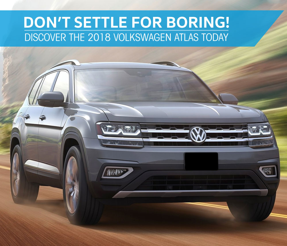Don't Settle For Boring! Discover The 2018 Volkswagen Atlas Today