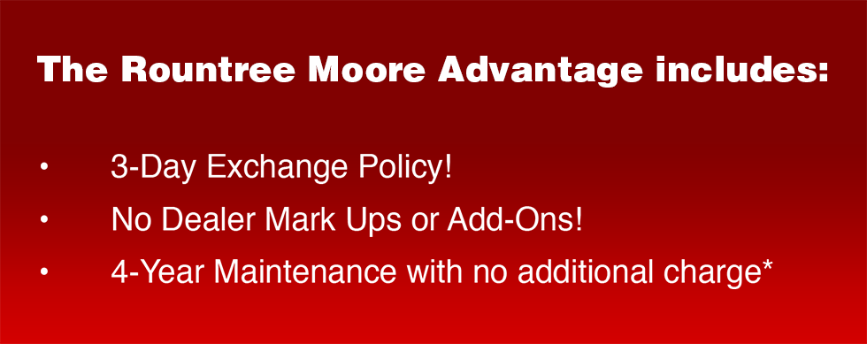 Save more with our Roundtree Moore Advantage