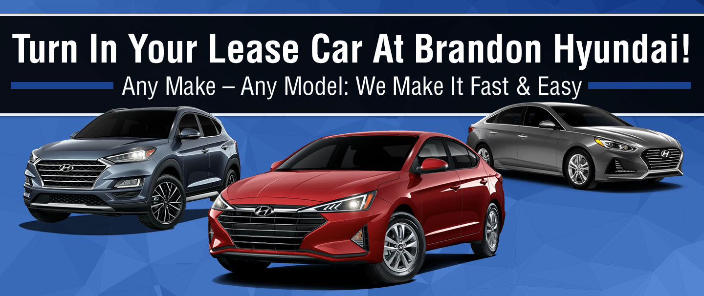 Turn in your lease car at Brandon Hyundai. Any Make -  Any Model: We Make It Fast & Easy