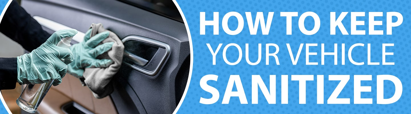 How To Keep Your Vehicle Sanitized - cleaning inside of your car