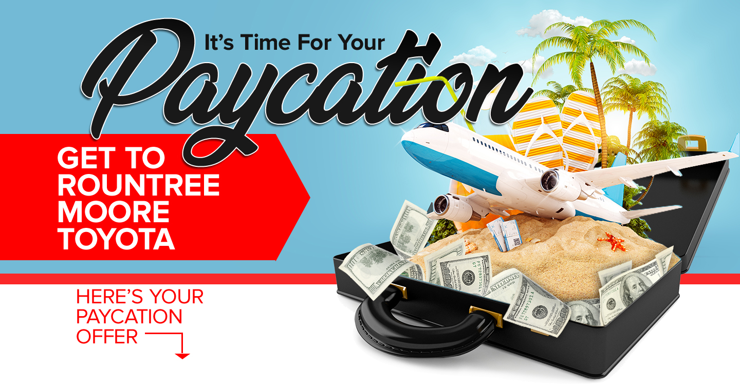 It's Time For Your Paycation | Get To Rountree Moore Toyota